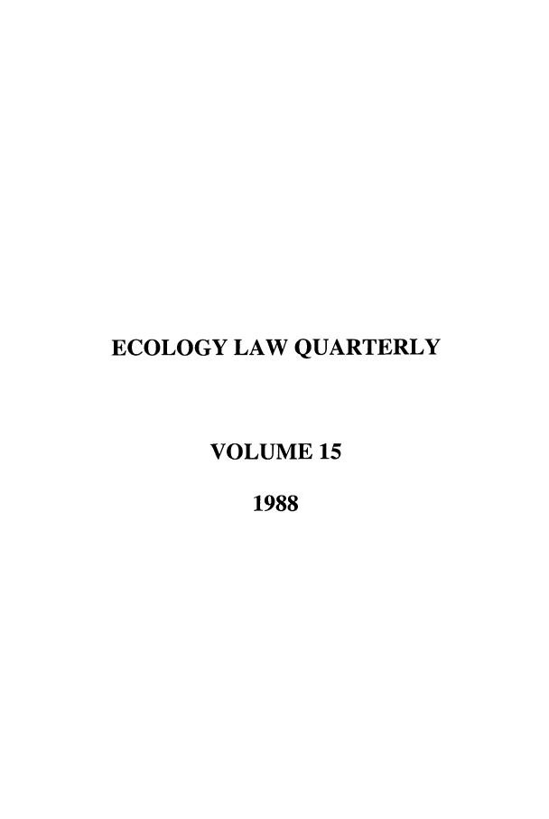 handle is hein.journals/eclawq15 and id is 1 raw text is: ECOLOGY LAW QUARTERLY