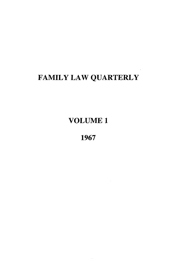 handle is hein.journals/famlq1 and id is 1 raw text is: FAMILY LAW QUARTERLY