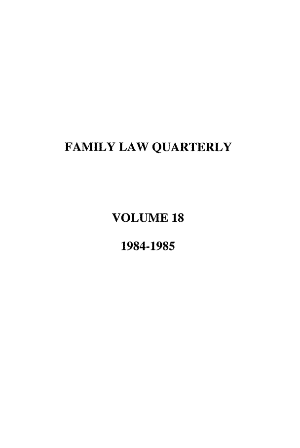 handle is hein.journals/famlq18 and id is 1 raw text is: FAMILY LAW QUARTERLY