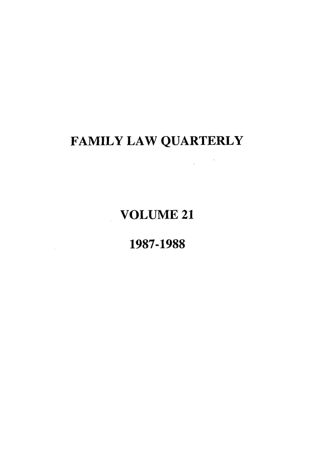 handle is hein.journals/famlq21 and id is 1 raw text is: FAMILY LAW QUARTERLY