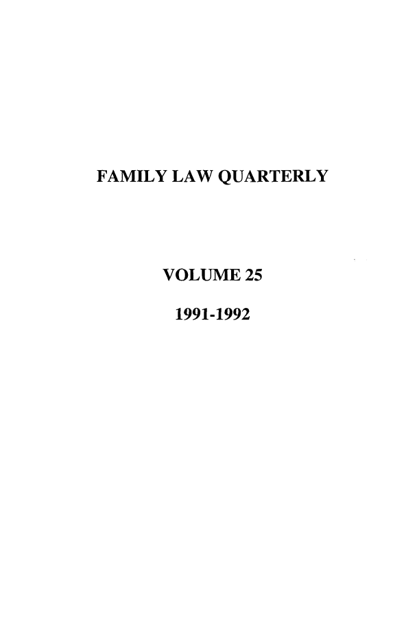 handle is hein.journals/famlq25 and id is 1 raw text is: FAMILY LAW QUARTERLY