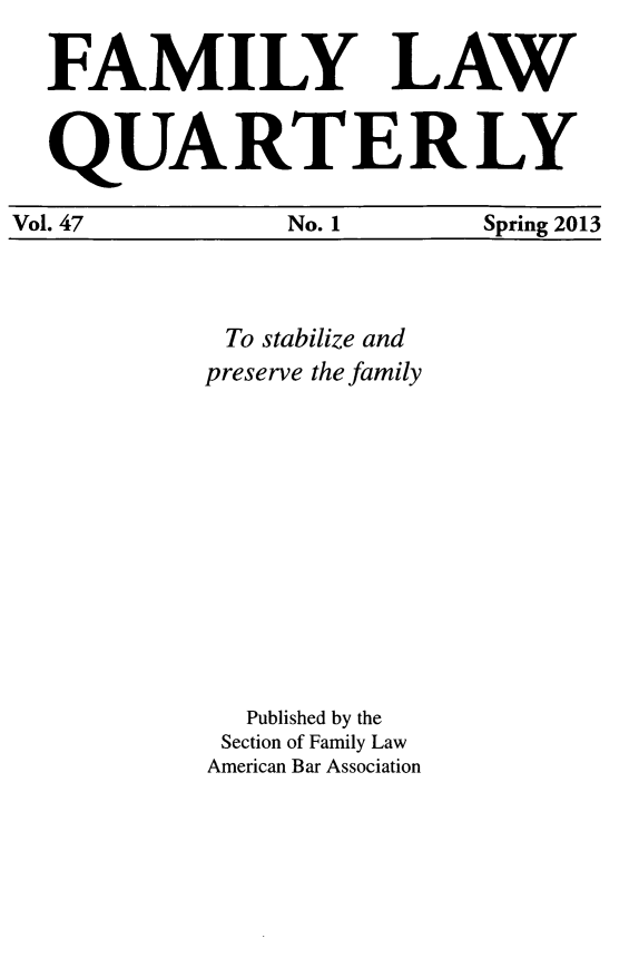 handle is hein.journals/famlq47 and id is 1 raw text is: FAM ILY LAW