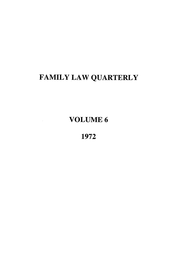 handle is hein.journals/famlq6 and id is 1 raw text is: FAMILY LAW QUARTERLY