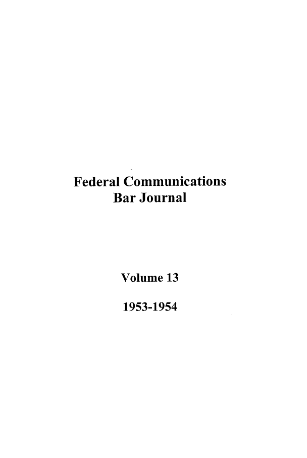 handle is hein.journals/fedcom13 and id is 1 raw text is: Federal Communications