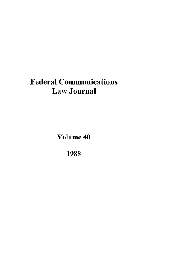 handle is hein.journals/fedcom40 and id is 1 raw text is: Federal Communications