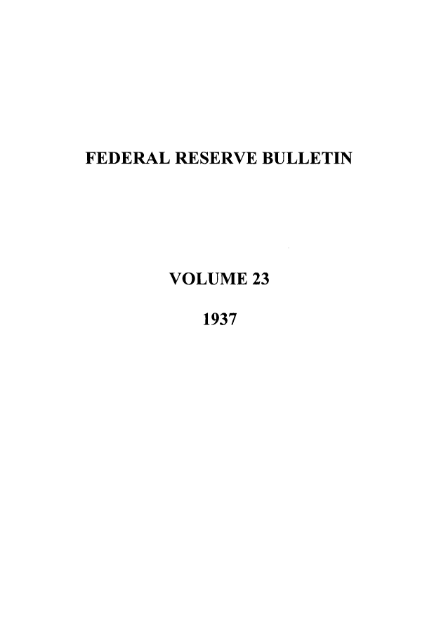 handle is hein.journals/fedred23 and id is 1 raw text is: FEDERAL RESERVE BULLETIN