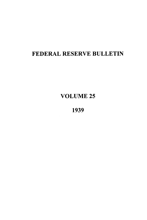 handle is hein.journals/fedred25 and id is 1 raw text is: FEDERAL RESERVE BULLETIN