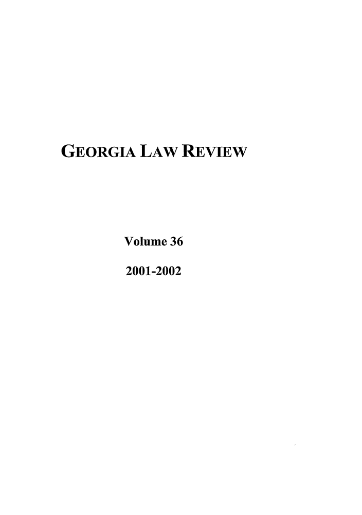 handle is hein.journals/geolr36 and id is 1 raw text is: GEORGIA LAW REVIEW