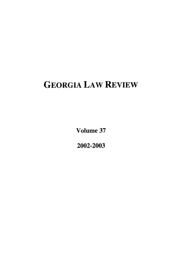 handle is hein.journals/geolr37 and id is 1 raw text is: GEORGIA LAW REVIEW