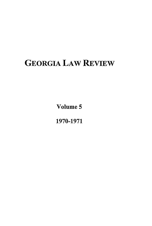 handle is hein.journals/geolr5 and id is 1 raw text is: GEORGIA LAW REVIEW