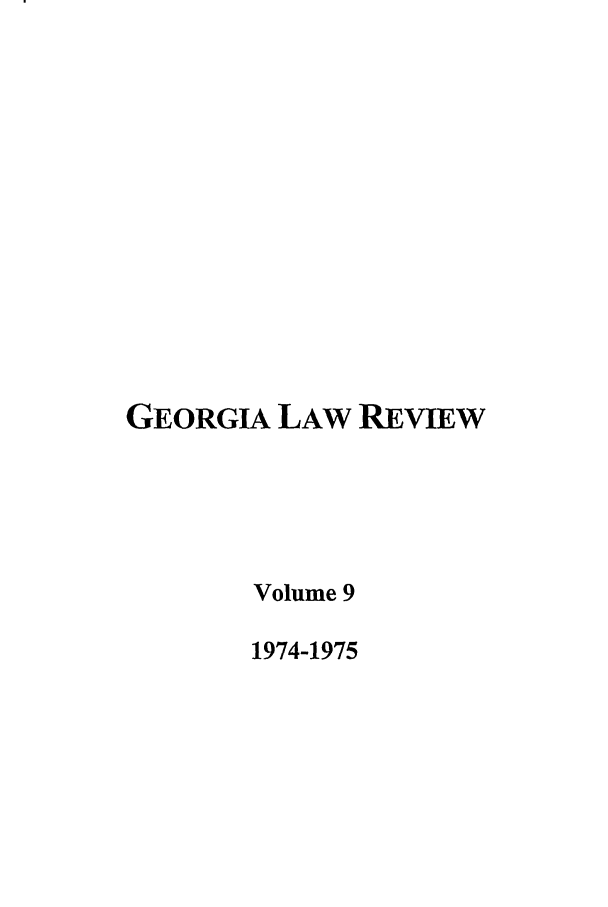 handle is hein.journals/geolr9 and id is 1 raw text is: GEORGIA LAW REVIEW