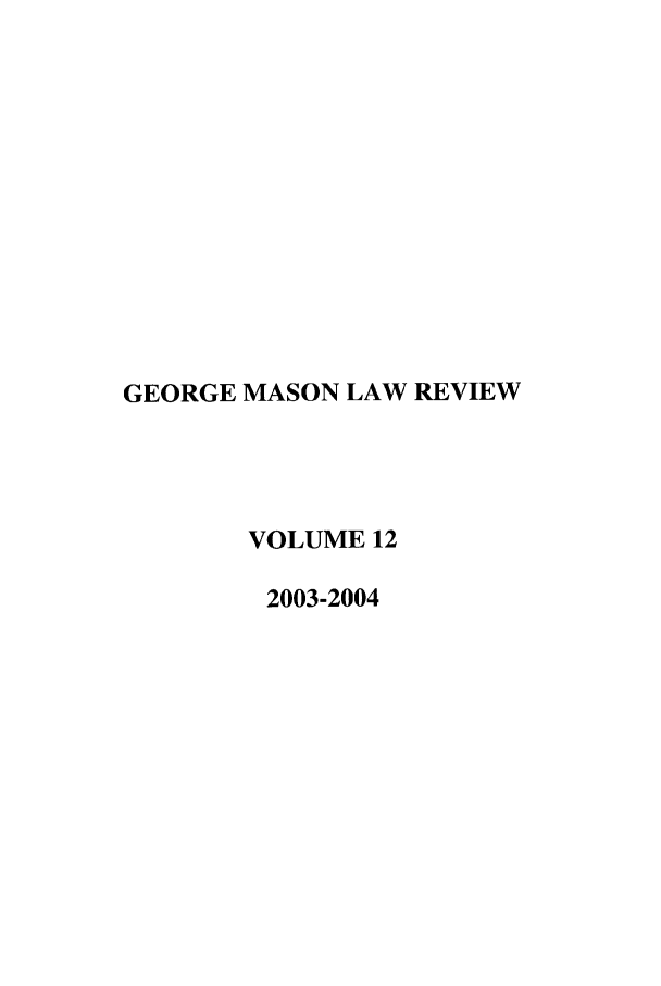 handle is hein.journals/gmlr12 and id is 1 raw text is: GEORGE MASON LAW REVIEW