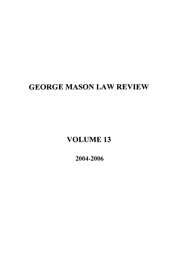 handle is hein.journals/gmlr13 and id is 1 raw text is: GEORGE MASON LAW REVIEW