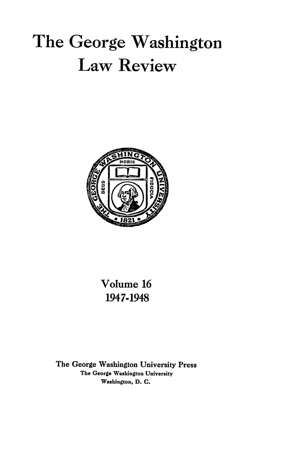 handle is hein.journals/gwlr16 and id is 1 raw text is: The George Washington