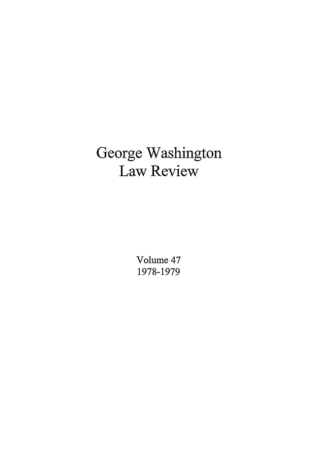 handle is hein.journals/gwlr47 and id is 1 raw text is: George Washington