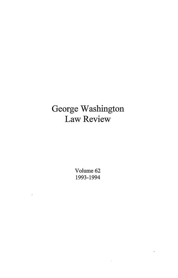handle is hein.journals/gwlr62 and id is 1 raw text is: George Washington