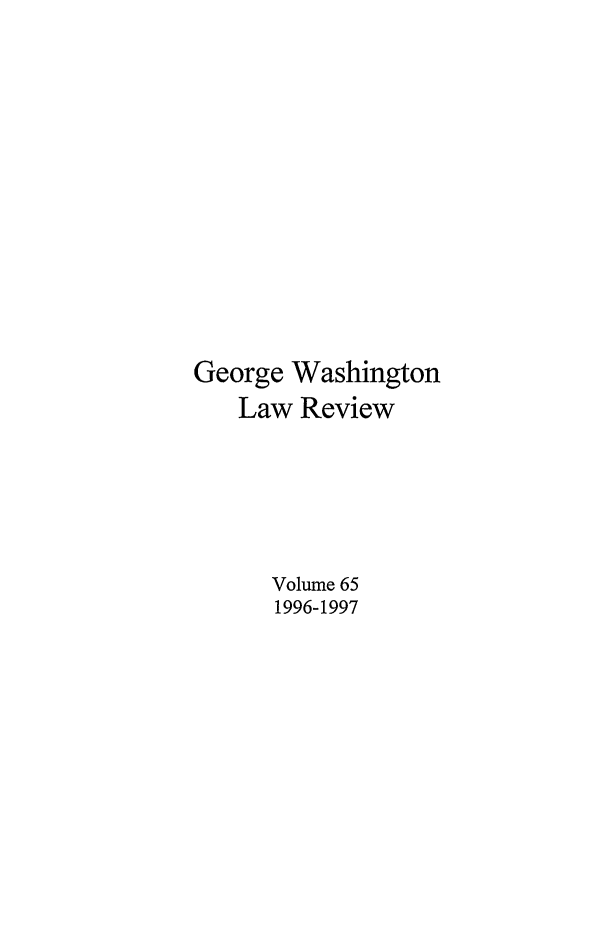 handle is hein.journals/gwlr65 and id is 1 raw text is: George Washington