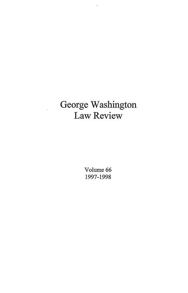 handle is hein.journals/gwlr66 and id is 1 raw text is: George Washington