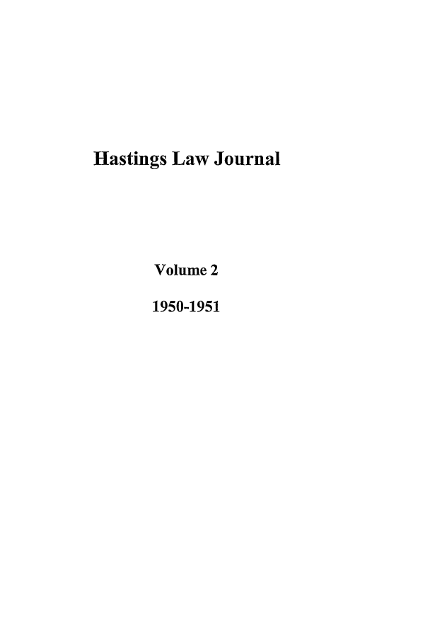 handle is hein.journals/hastlj2 and id is 1 raw text is: Hastings Law Journal