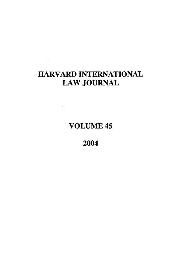 handle is hein.journals/hilj45 and id is 1 raw text is: HARVARD INTERNATIONAL