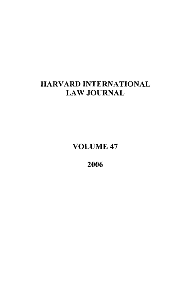 handle is hein.journals/hilj47 and id is 1 raw text is: HARVARD INTERNATIONAL