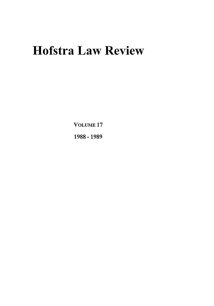 handle is hein.journals/hoflr17 and id is 1 raw text is: Hofstra Law Review