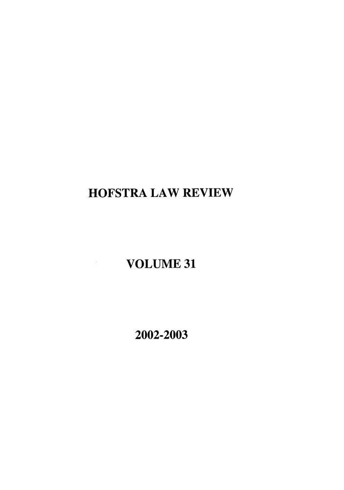 handle is hein.journals/hoflr31 and id is 1 raw text is: HOFSTRA LAW REVIEW