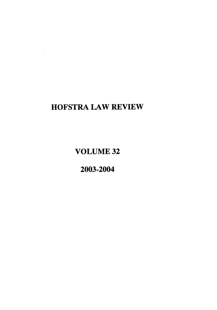handle is hein.journals/hoflr32 and id is 1 raw text is: HOFSTRA LAW REVIEW