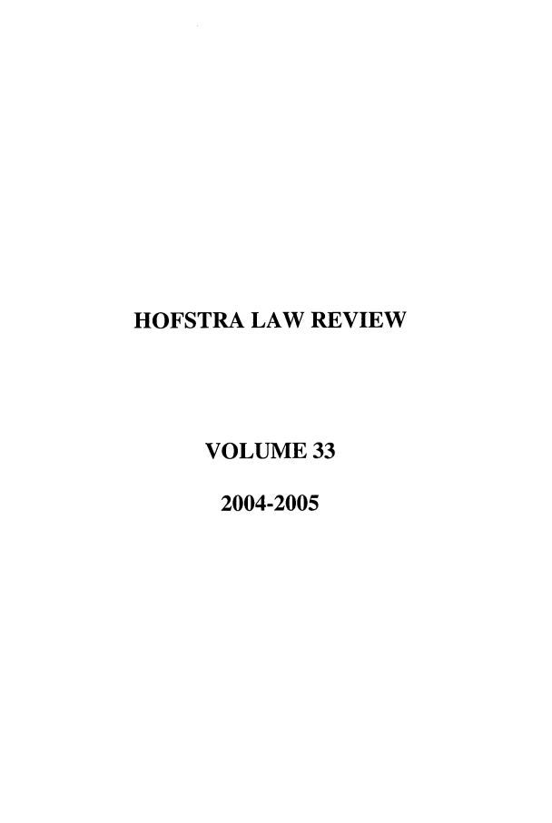 handle is hein.journals/hoflr33 and id is 1 raw text is: HOFSTRA LAW REVIEW