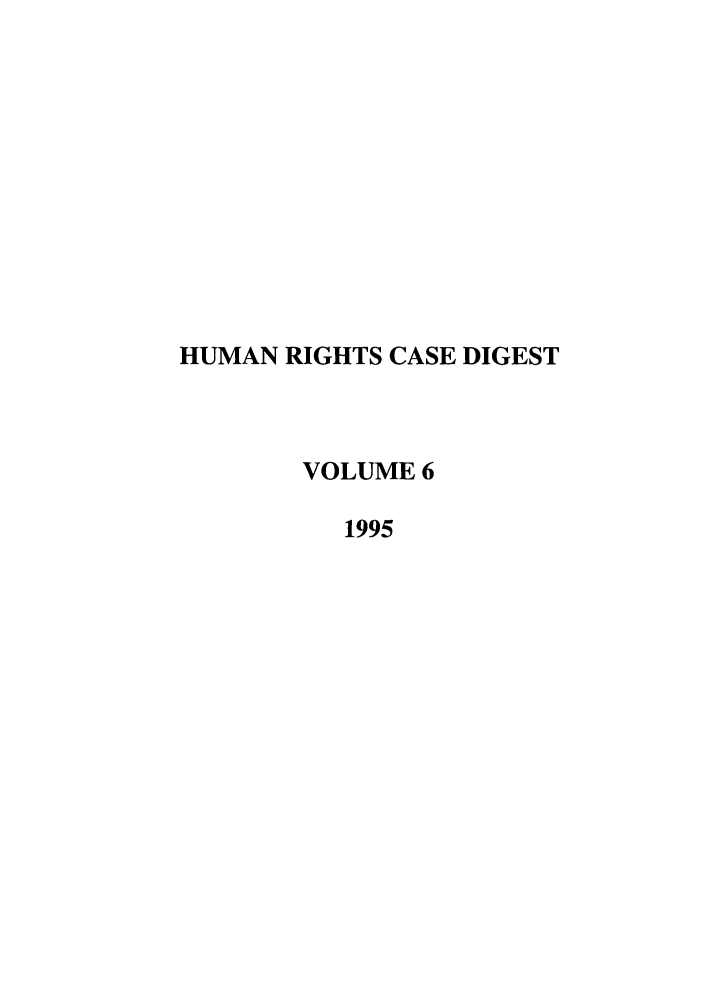 handle is hein.journals/hurcd6 and id is 1 raw text is: HUMAN RIGHTS CASE DIGEST