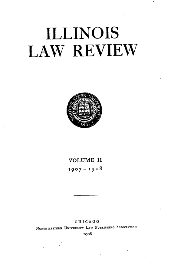 handle is hein.journals/illlr2 and id is 1 raw text is: ILLINOIS