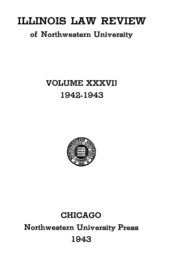 handle is hein.journals/illlr37 and id is 1 raw text is: ILLINOIS LAW REVIEW