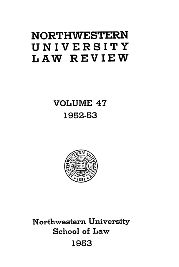 handle is hein.journals/illlr47 and id is 1 raw text is: NORTHWESTERN