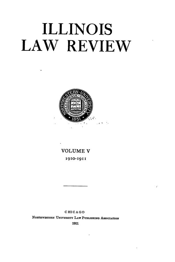 handle is hein.journals/illlr5 and id is 1 raw text is: ILLINOIS
