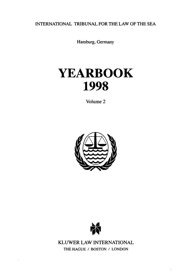 handle is hein.journals/intrlwsy1998 and id is 1 raw text is: INTERNATIONAL TRIBUNAL FOR THE LAW OF THE SEA