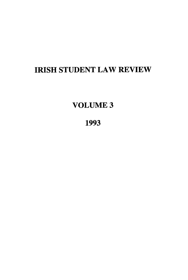 handle is hein.journals/irishslr3 and id is 1 raw text is: IRISH STUDENT LAW REVIEW