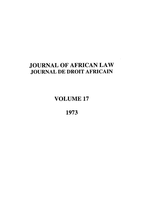handle is hein.journals/jaflaw17 and id is 1 raw text is: JOURNAL OF AFRICAN LAW