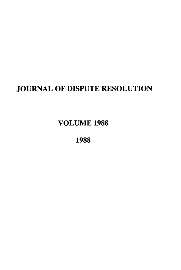 handle is hein.journals/jdisres1988 and id is 1 raw text is: JOURNAL OF DISPUTE RESOLUTION
