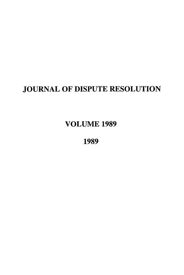handle is hein.journals/jdisres1989 and id is 1 raw text is: JOURNAL OF DISPUTE RESOLUTION