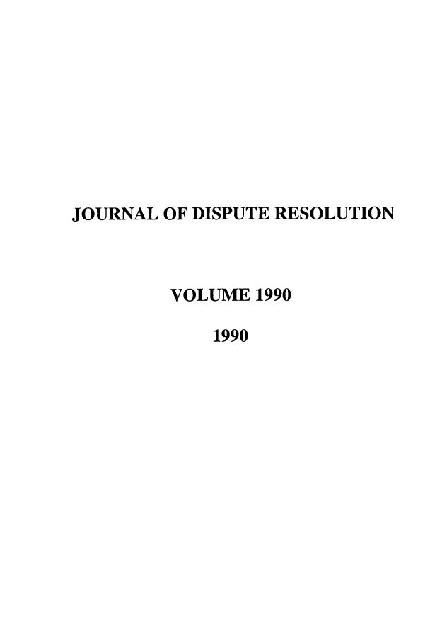 handle is hein.journals/jdisres1990 and id is 1 raw text is: JOURNAL OF DISPUTE RESOLUTION