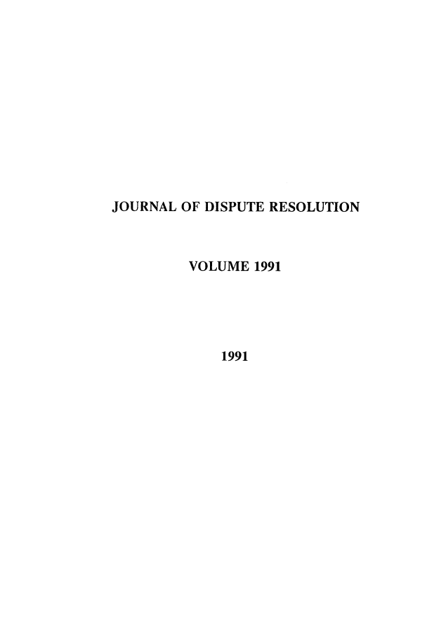 handle is hein.journals/jdisres1991 and id is 1 raw text is: JOURNAL OF DISPUTE RESOLUTION