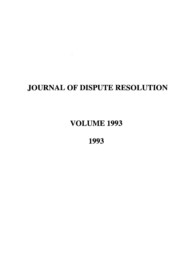 handle is hein.journals/jdisres1993 and id is 1 raw text is: JOURNAL OF DISPUTE RESOLUTION