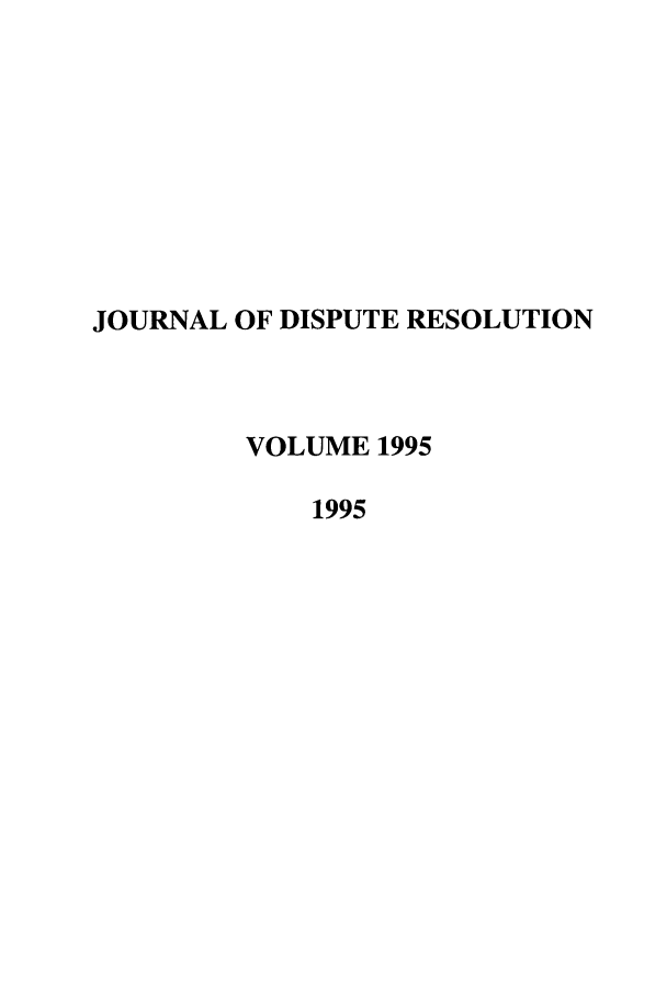 handle is hein.journals/jdisres1995 and id is 1 raw text is: JOURNAL OF DISPUTE RESOLUTION