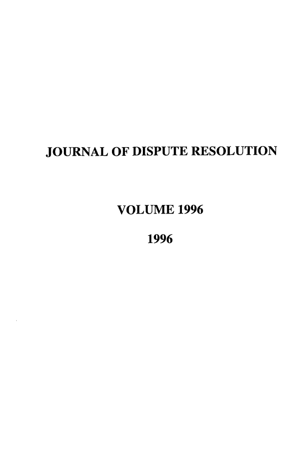 handle is hein.journals/jdisres1996 and id is 1 raw text is: JOURNAL OF DISPUTE RESOLUTION