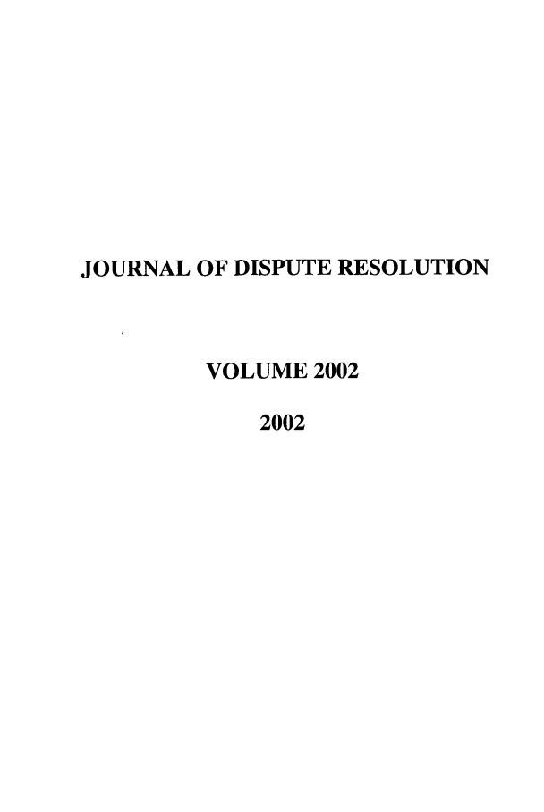 handle is hein.journals/jdisres2002 and id is 1 raw text is: JOURNAL OF DISPUTE RESOLUTION