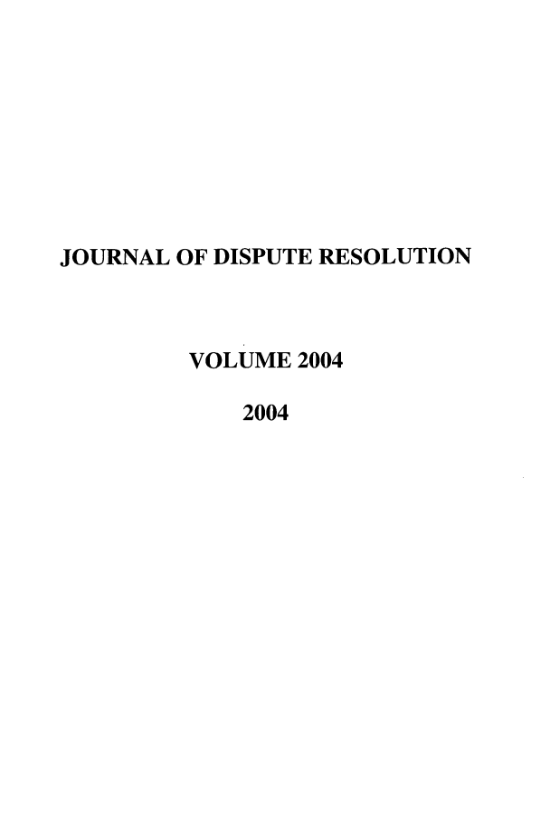 handle is hein.journals/jdisres2004 and id is 1 raw text is: JOURNAL OF DISPUTE RESOLUTION