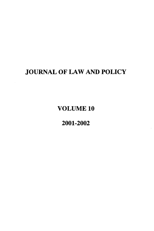 handle is hein.journals/jlawp10 and id is 1 raw text is: JOURNAL OF LAW AND POLICY