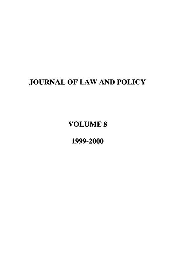 handle is hein.journals/jlawp8 and id is 1 raw text is: JOURNAL OF LAW AND POLICY