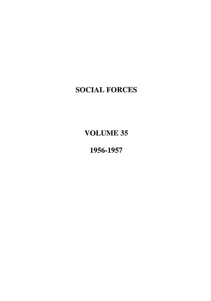 handle is hein.journals/josf35 and id is 1 raw text is: SOCIAL FORCES
