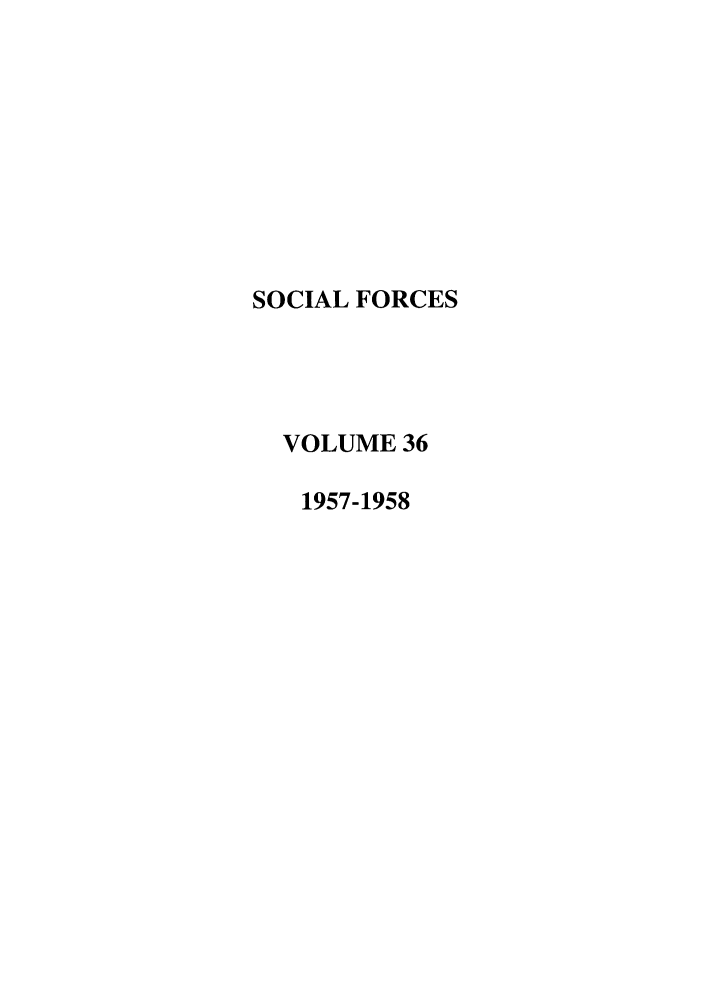 handle is hein.journals/josf36 and id is 1 raw text is: SOCIAL FORCES
